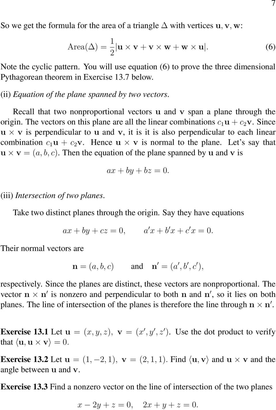 Recall that two nonproportional vectors u and v span a plane through the origin. The vectors on this plane are all the linear combinations c 1 u + c 2 v.