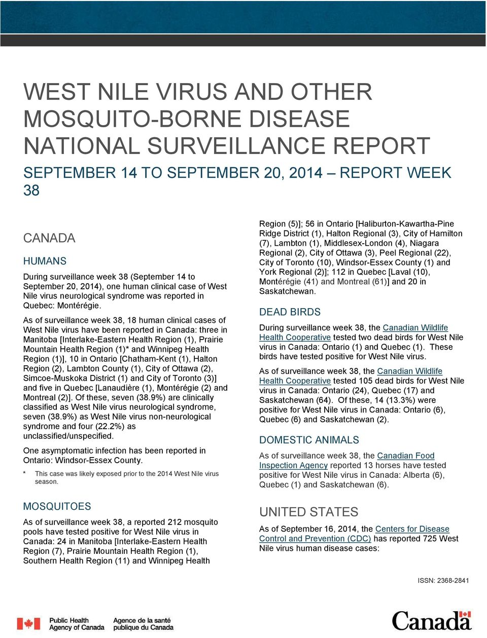 As of surveillance week 38, 18 human clinical cases of West Nile virus have been reported in Canada: three in Manitoba [Interlake-Eastern Health Region (1), Prairie Mountain Health Region (1)* and
