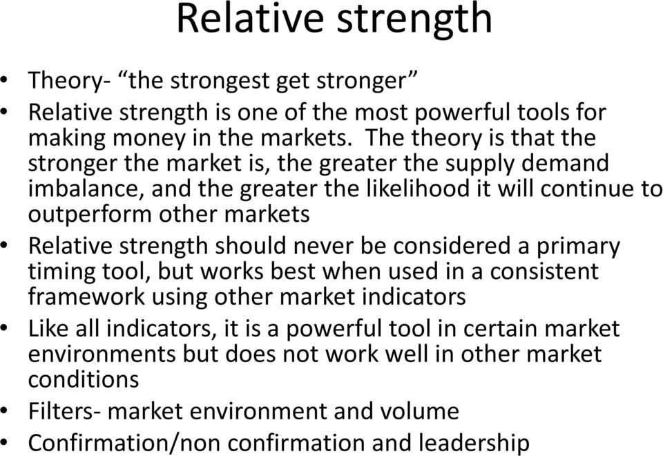 Relative strength should never be considered a primary timing tool, but works best when used in a consistent framework using other market indicators Like all