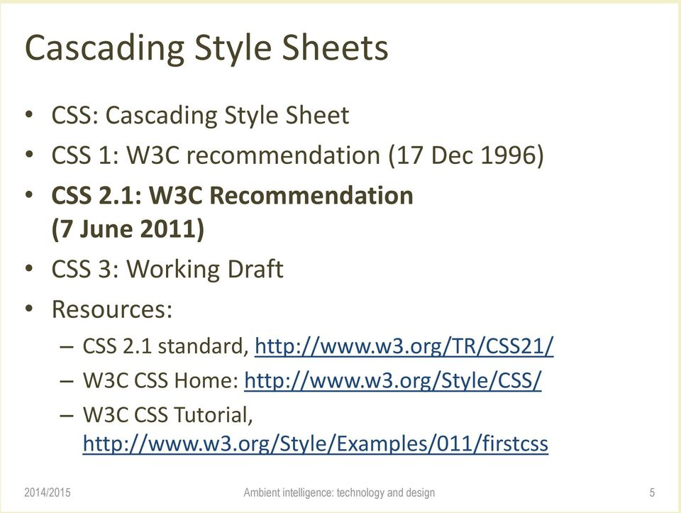 1: W3C Recommendation (7 June 2011) CSS 3: Working Draft Resources: CSS 2.