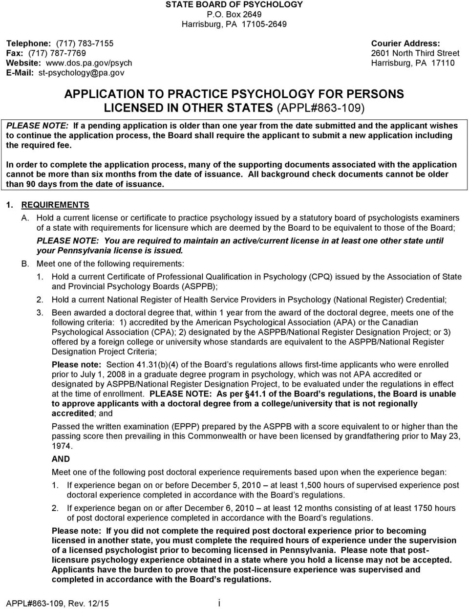 gov APPLICATION TO PRACTICE PSYCHOLOGY FOR PERSONS LICENSED IN OTHER STATES (APPL#863-109) PLEASE NOTE: If a pending application is older than one year from the date submitted and the applicant