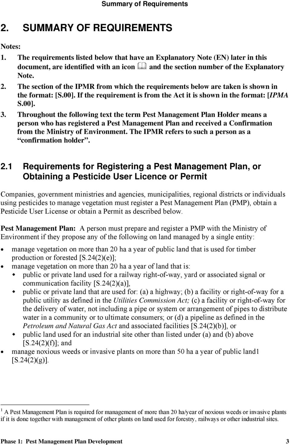 The section of the IPMR from which the requirements below are taken is shown in the format: [S.00]. If the requirement is from the Act it is shown in the format: [IPMA S.00]. 3.
