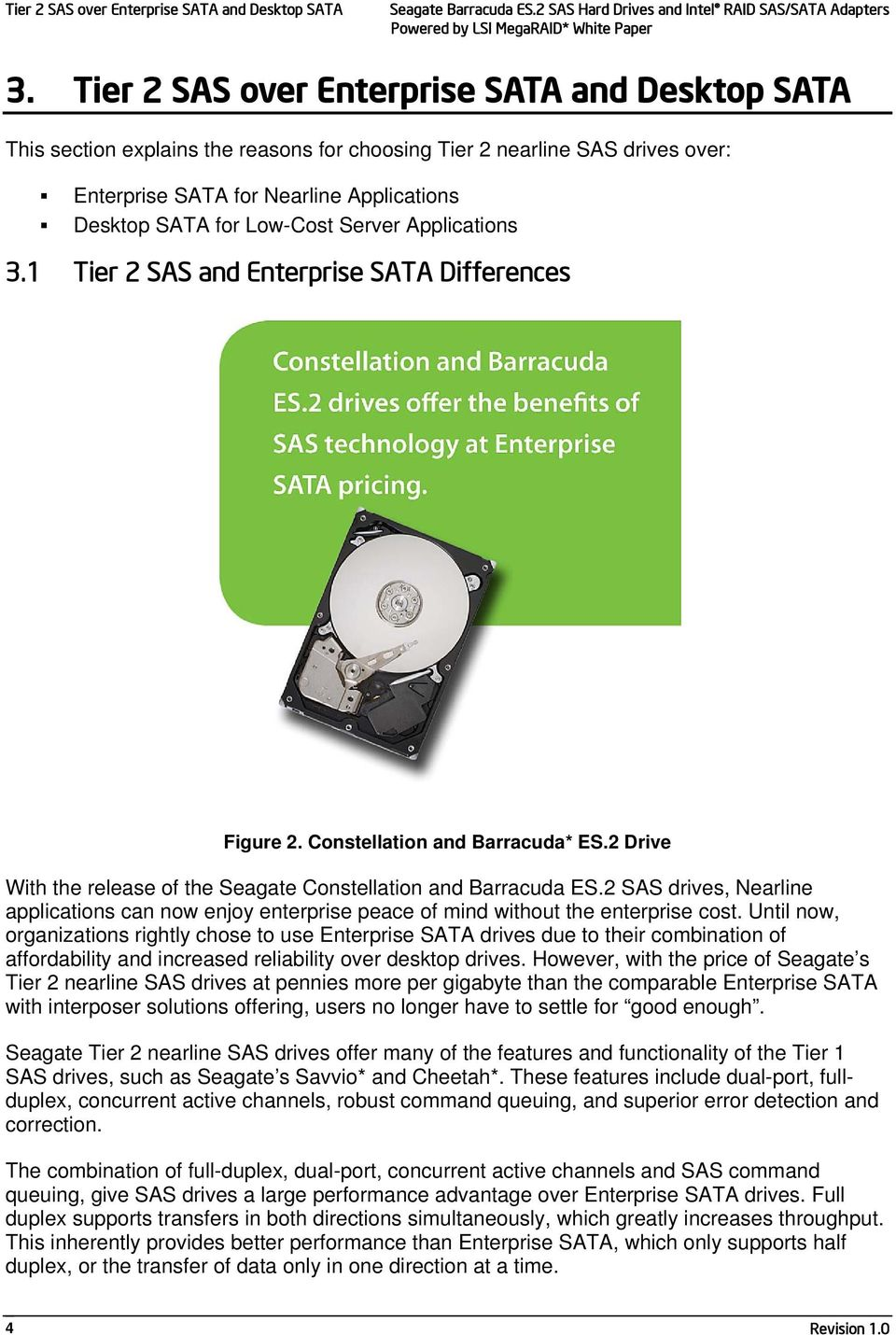 Server Applications 3.1 Tier 2 SAS and Enterprise SATA Differences Figure 2. Constellation and Barracuda* ES.2 Drive With the release of the Seagate Constellation and Barracuda ES.