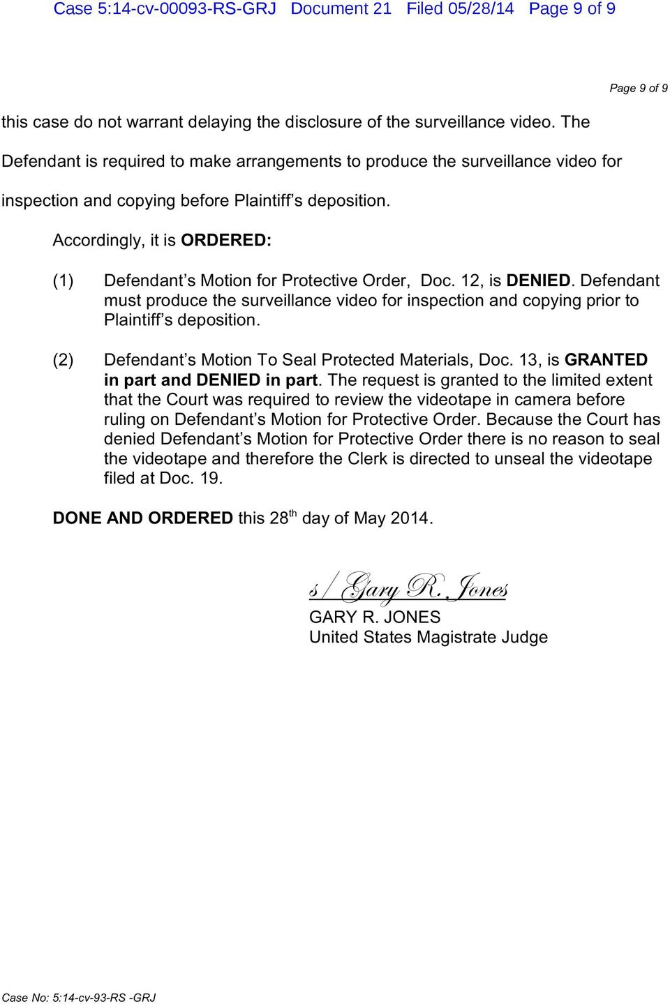 Accordingly, it is ORDERED: Page 9 of 9 (1) Defendant s Motion for Protective Order, Doc. 12, is DENIED.
