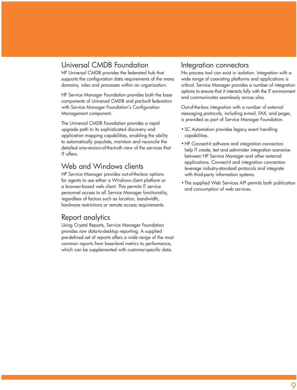The Universal CMDB Foundation provides a rapid upgrade path to its sophisticated discovery and application mapping capabilities, enabling the ability to automatically populate, maintain and reconcile