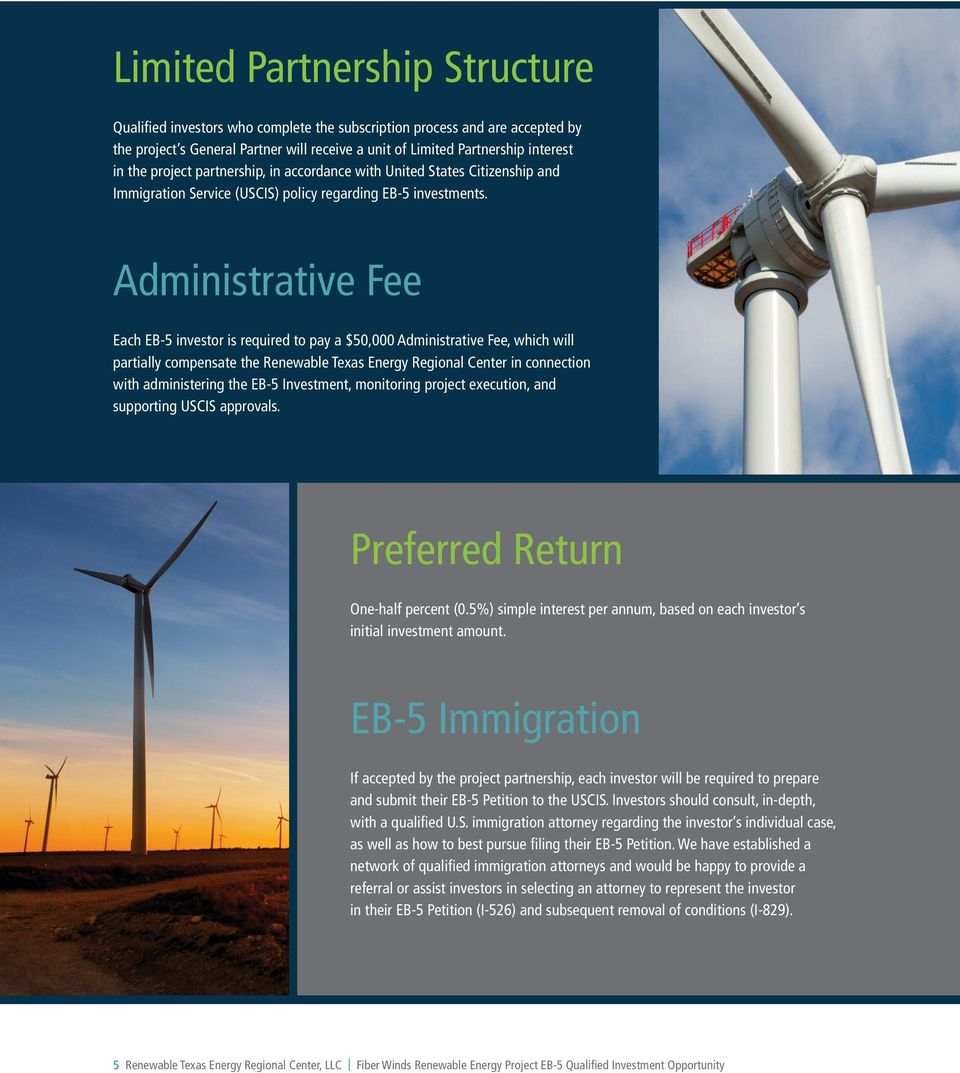 Administrative Fee Each EB-5 investor is required to pay a $50,000 Administrative Fee, which will partially compensate the Renewable Texas Energy Regional Center in connection with administering the