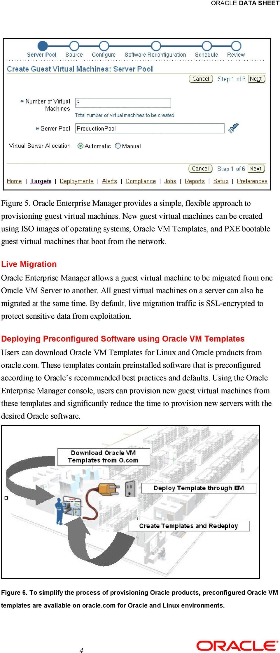 Live Migration Oracle Enterprise Manager allows a guest virtual machine to be migrated from one Oracle VM Server to another.