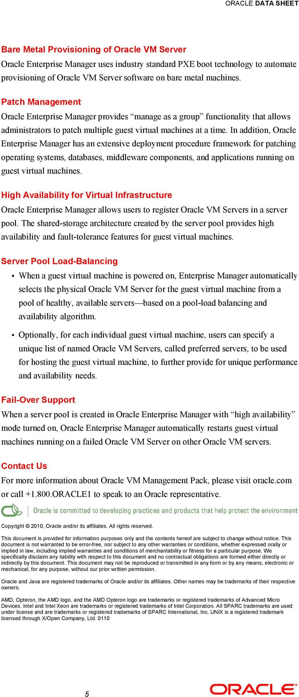 In addition, Oracle Enterprise Manager has an extensive deployment procedure framework for patching operating systems, databases, middleware components, and applications running on guest virtual
