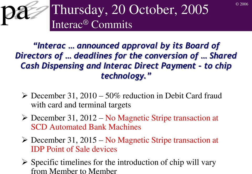 December 31, 2010 50% reduction in Debit Card fraud with card and terminal targets December 31, 2012 No Magnetic Stripe