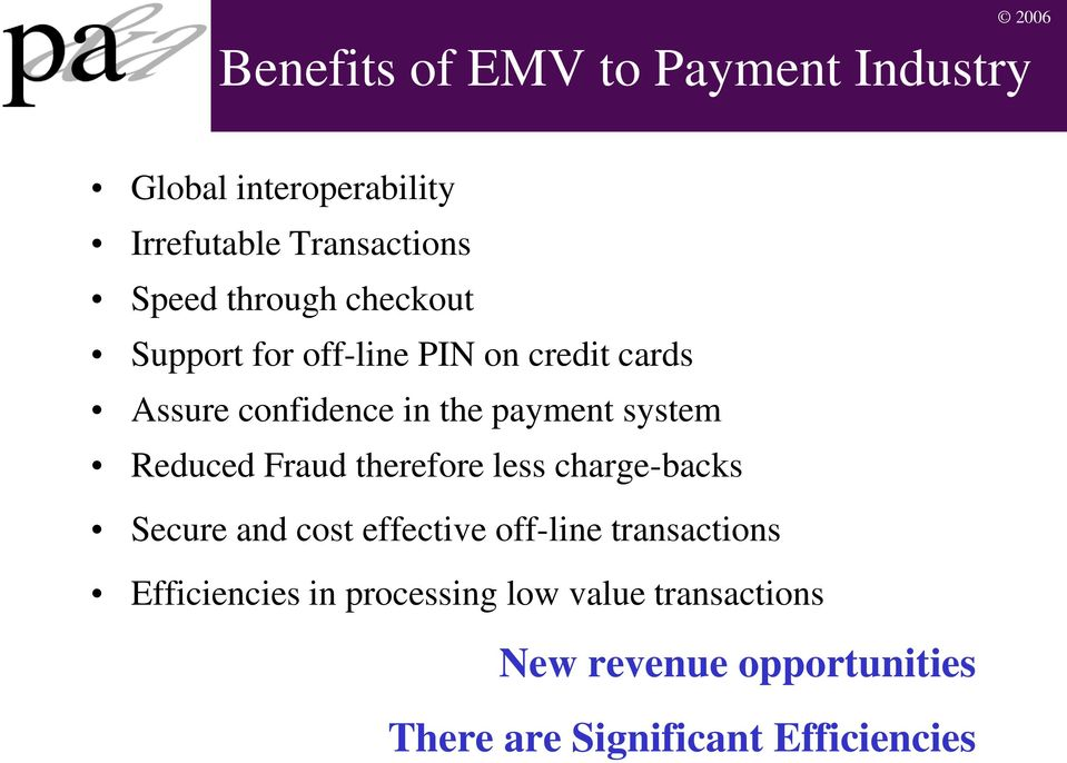 Reduced Fraud therefore less charge-backs Secure and cost effective off-line transactions
