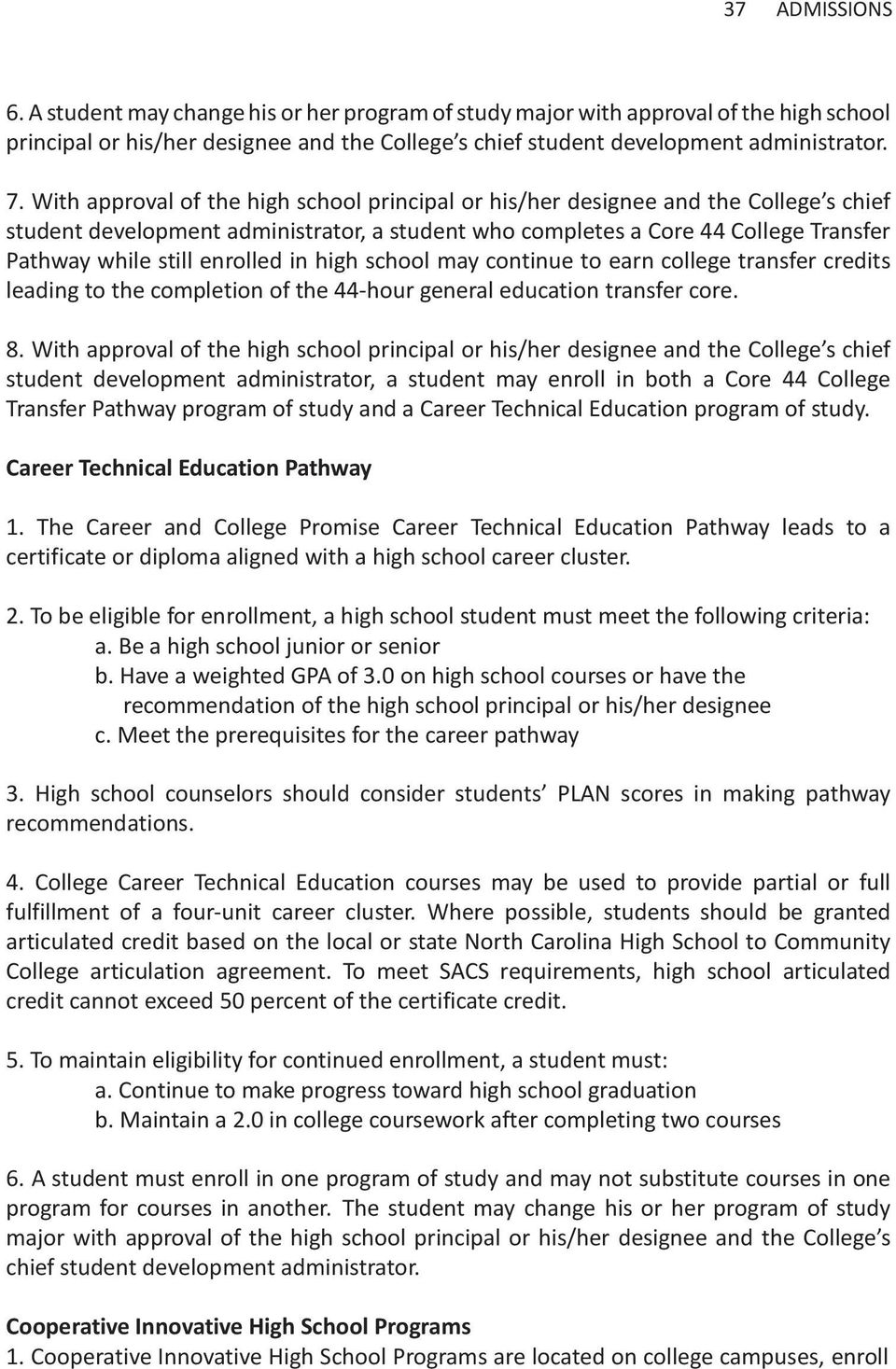 enrolled in high school may continue to earn college transfer credits leading to the completion of the 44-hour general education transfer core. 8.