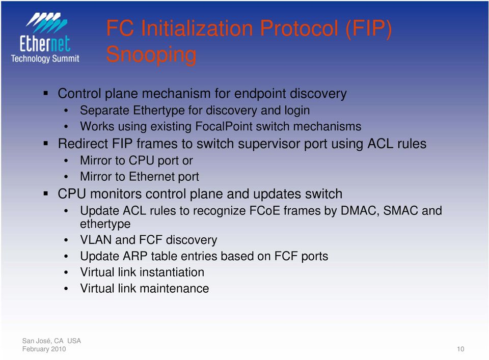 Mirror to Ethernet port CPU monitors control plane and updates switch Update ACL rules to recognize FCoE frames by DMAC, SMAC and