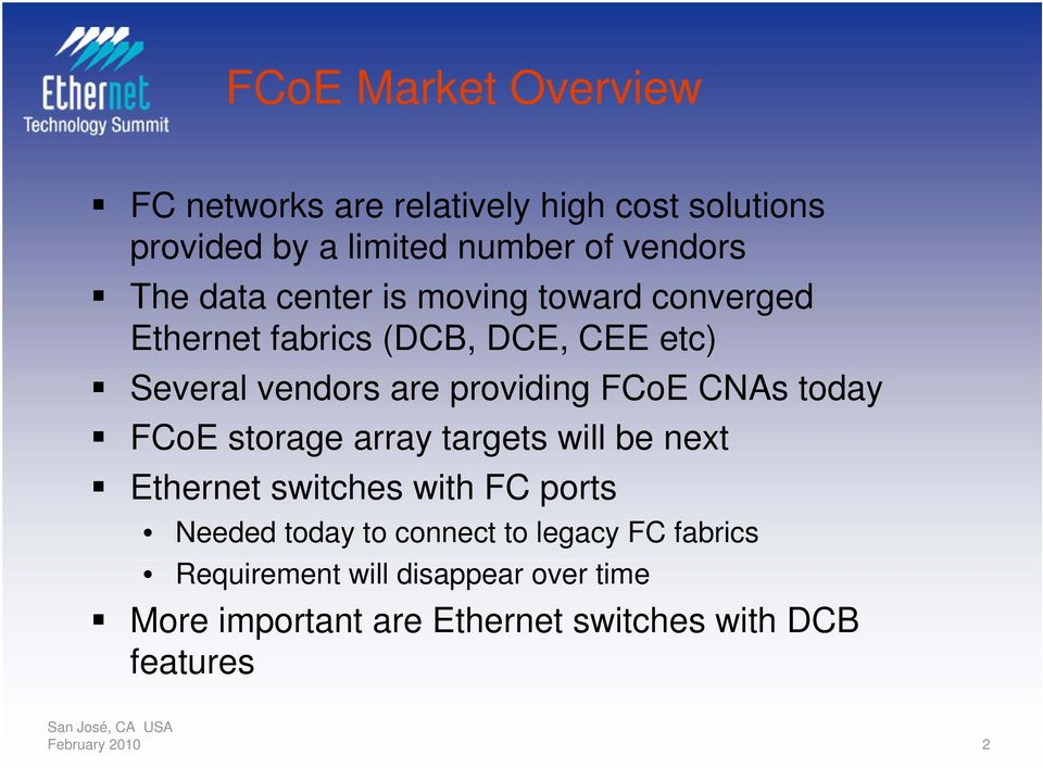 CNAs today FCoE storage array targets will be next Ethernet switches with FC ports Needed today to connect to