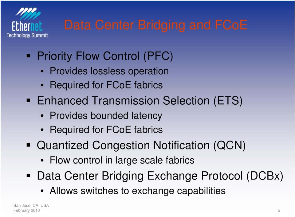 FCoE fabrics Quantized Congestion Notification (QCN) Flow control in large scale fabrics Data