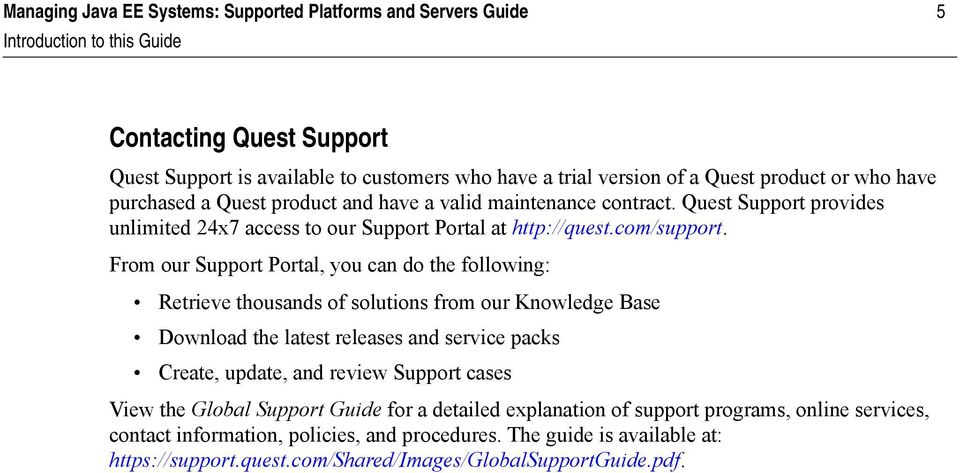 From our Support Portal, you can do the following: Retrieve thousands of solutions from our Knowledge Base Download the latest releases and service packs Create, update, and review Support cases View