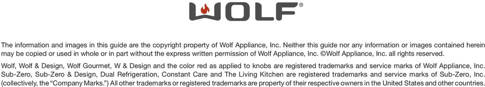 Wolf, Wolf & Design, Wolf Gourmet, W & Design and the color red as applied to knobs are registered trademarks and service marks of Wolf Appliance, Inc.