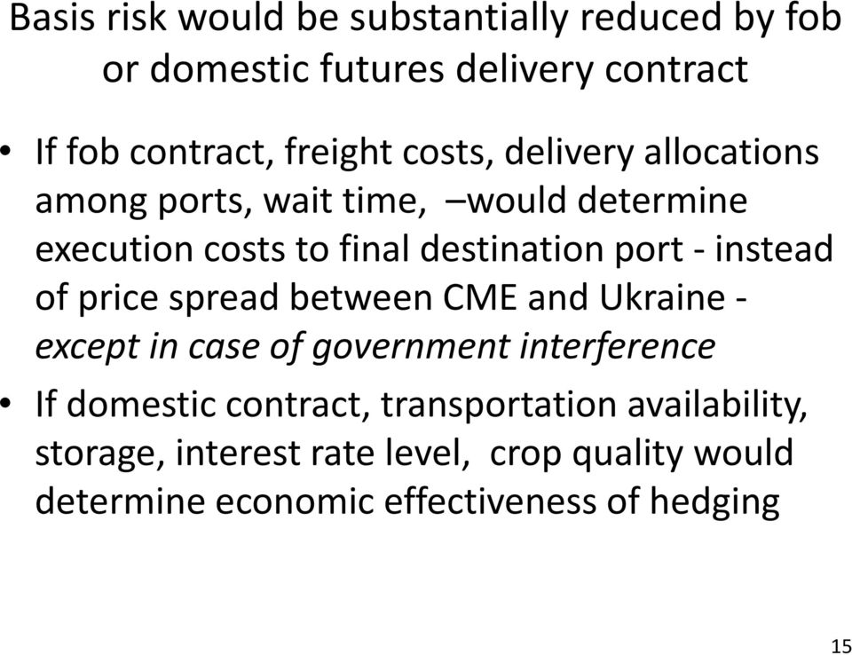 instead of price spread between CME and Ukraine except in case of government interference If domestic contract,