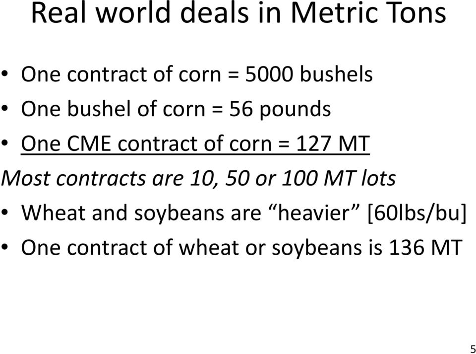 127 MT Most contracts are 10, 50 or 100 MT lots Wheat and