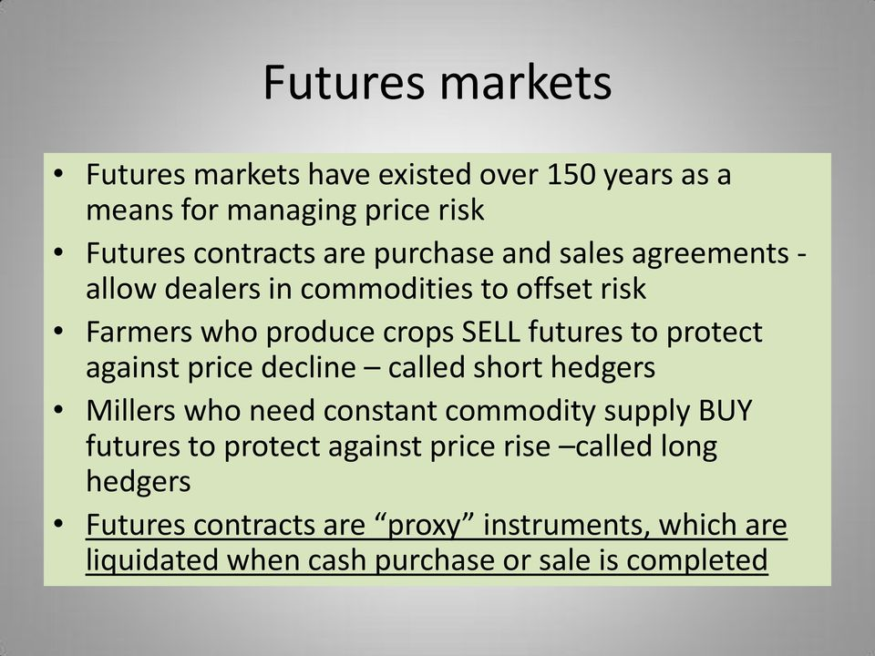 protect against price decline called short hedgers Millers who need constant commodity supply BUY futures to protect