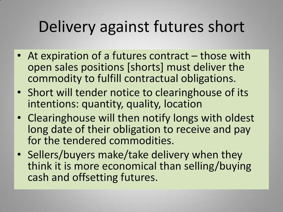 Short will tender notice to clearinghouse of its intentions: quantity, quality, location Clearinghouse will then notify longs