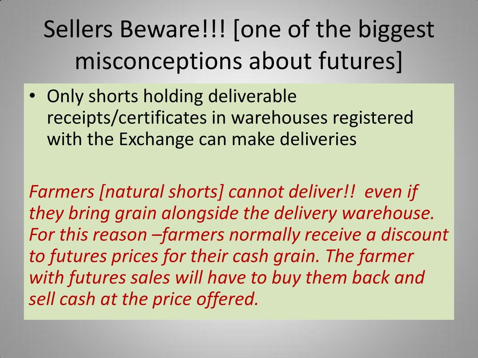 warehouses registered with the Exchange can make deliveries Farmers [natural shorts] cannot deliver!