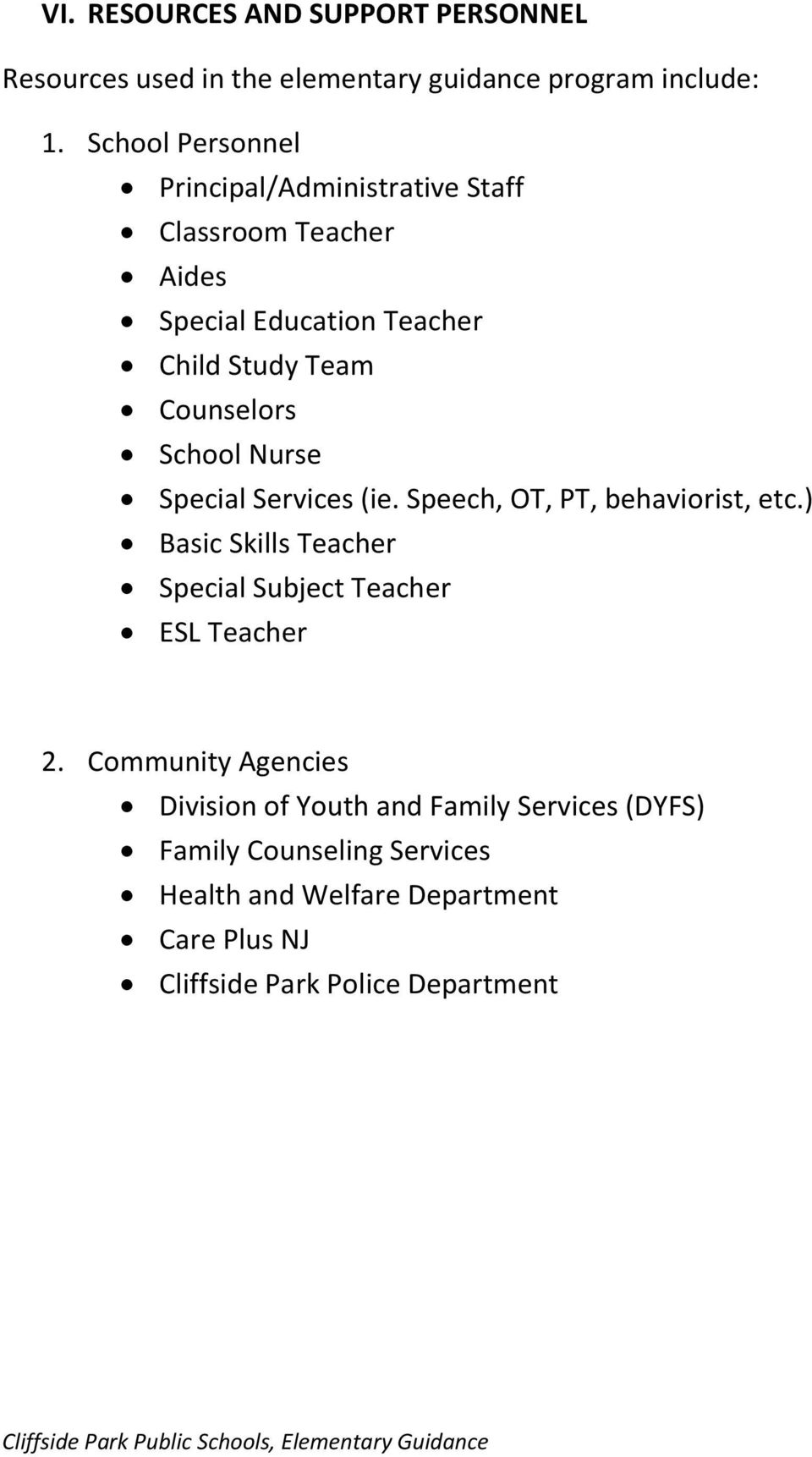 School Nurse Special Services (ie. Speech, OT, PT, behaviorist, etc.) Basic Skills Teacher Special Subject Teacher ESL Teacher 2.