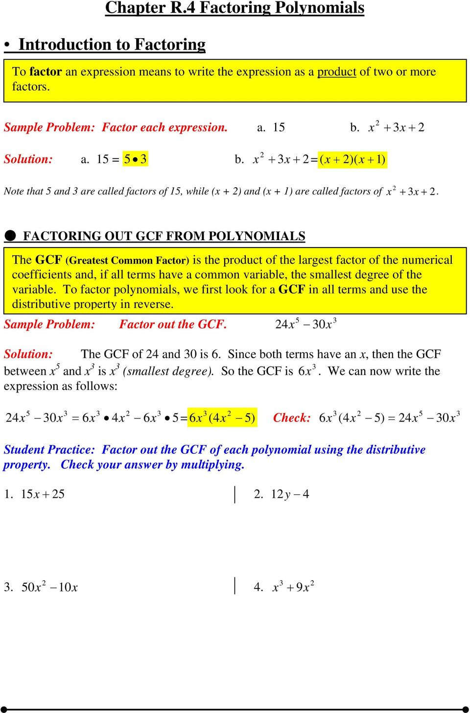 FACTORING OUT GCF FROM POLYNOMIALS The GCF (Greatest Common Factor) is the product of the largest factor of the numerical coefficients and, if all terms have a common variable, the smallest degree of