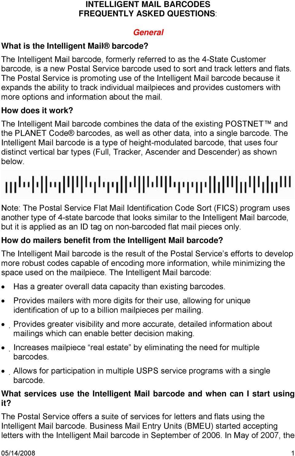 The Postal Service is promoting use of the Intelligent Mail barcode because it expands the ability to track individual mailpieces and provides customers with more options and information about the