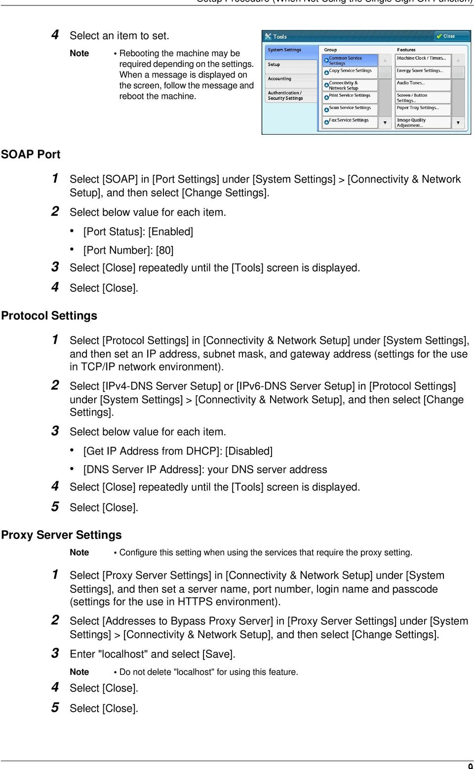 SOAP Port 1 Select [SOAP] in [Port Settings] under [System Settings] > [Connectivity & Network Setup], and then select [Change Settings]. 2 Select below value for each item.
