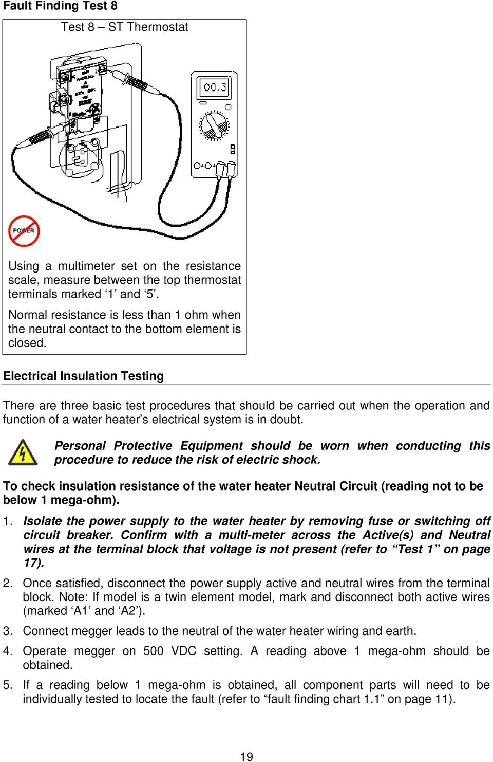 Electrical Insulation Testing There are three basic test procedures that should be carried out when the operation and function of a water heater s electrical system is in doubt.