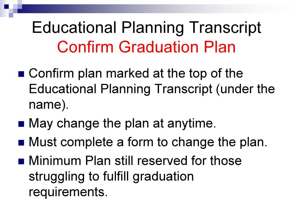 May change the plan at anytime. Must complete a form to change the plan.