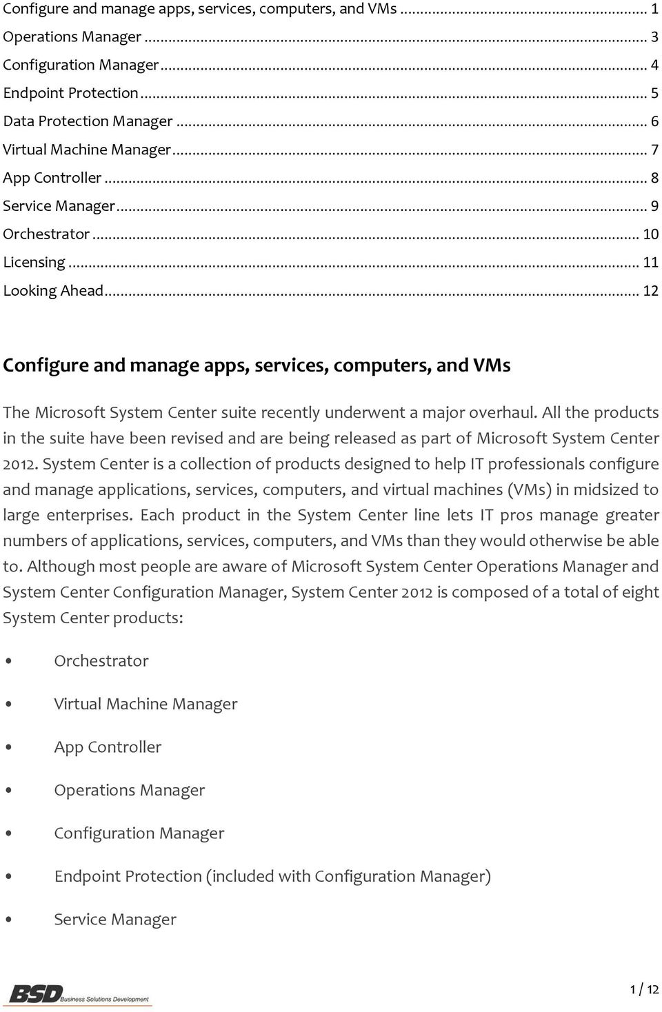 .. 12 Configure and manage apps, services, computers, and VMs The Microsoft System Center suite recently underwent a major overhaul.
