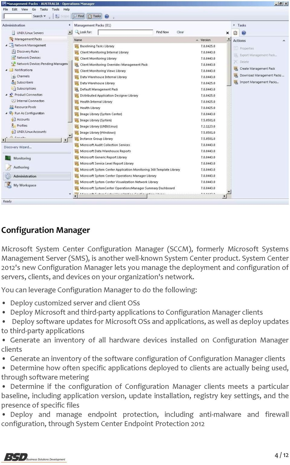You can leverage Configuration Manager to do the following: Deploy customized server and client OSs Deploy Microsoft and third-party applications to Configuration Manager clients Deploy software