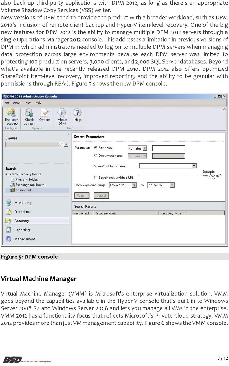 One of the big new features for DPM 2012 is the ability to manage multiple DPM 2012 servers through a single Operations Manager 2012 console.