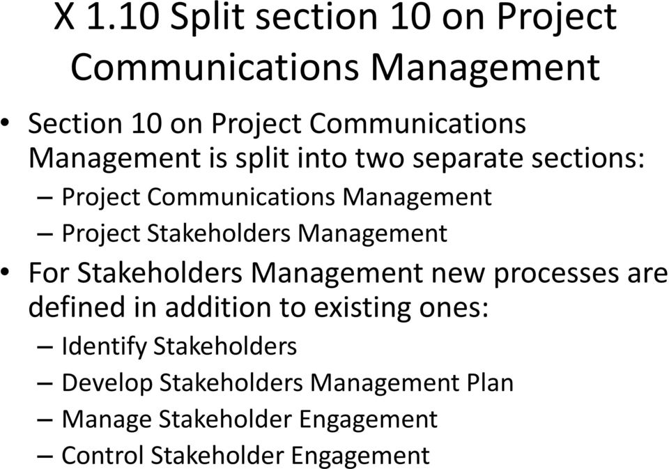Management For Stakeholders Management new processes are defined in addition to existing ones: Identify
