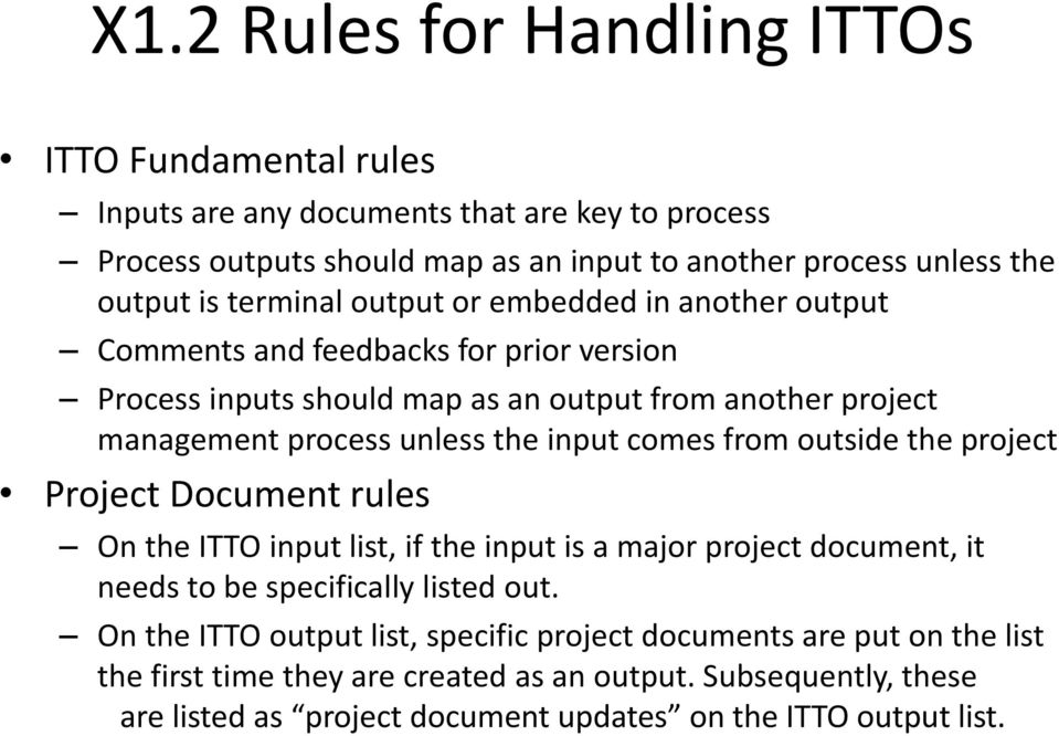input comes from outside the project Project Document rules On the ITTO input list, if the input is a major project document, it needs to be specifically listed out.