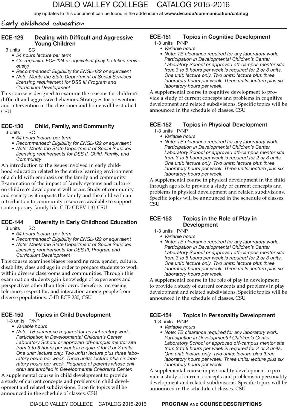 CSU ECE-130 Child, Family, and Community licensing requirements for DSS II, Child, Family, and Community An introduction to the issues involved in early childhood education related to the entire