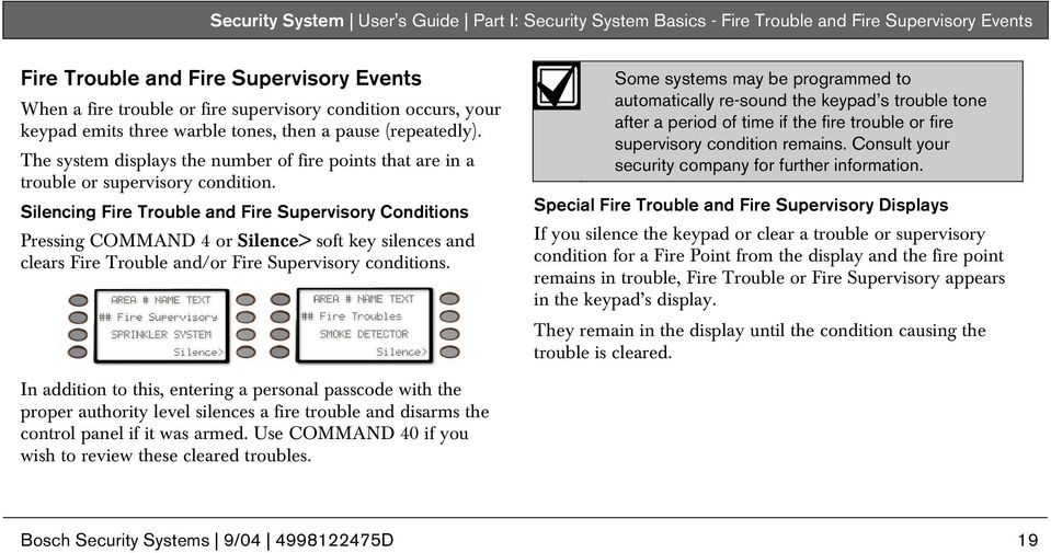 Silencing Fire Trouble and Fire Supervisory Conditions Pressing COMMAND 4 or Silence> soft key silences and clears Fire Trouble and/or Fire Supervisory conditions.
