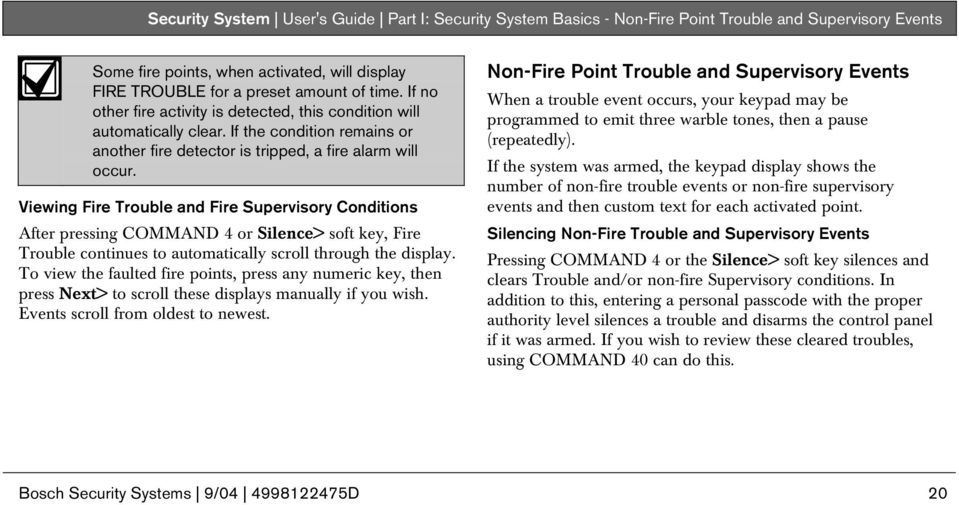 Viewing Fire Trouble and Fire Supervisory Conditions After pressing COMMAND 4 or Silence> soft key, Fire Trouble continues to automatically scroll through the display.