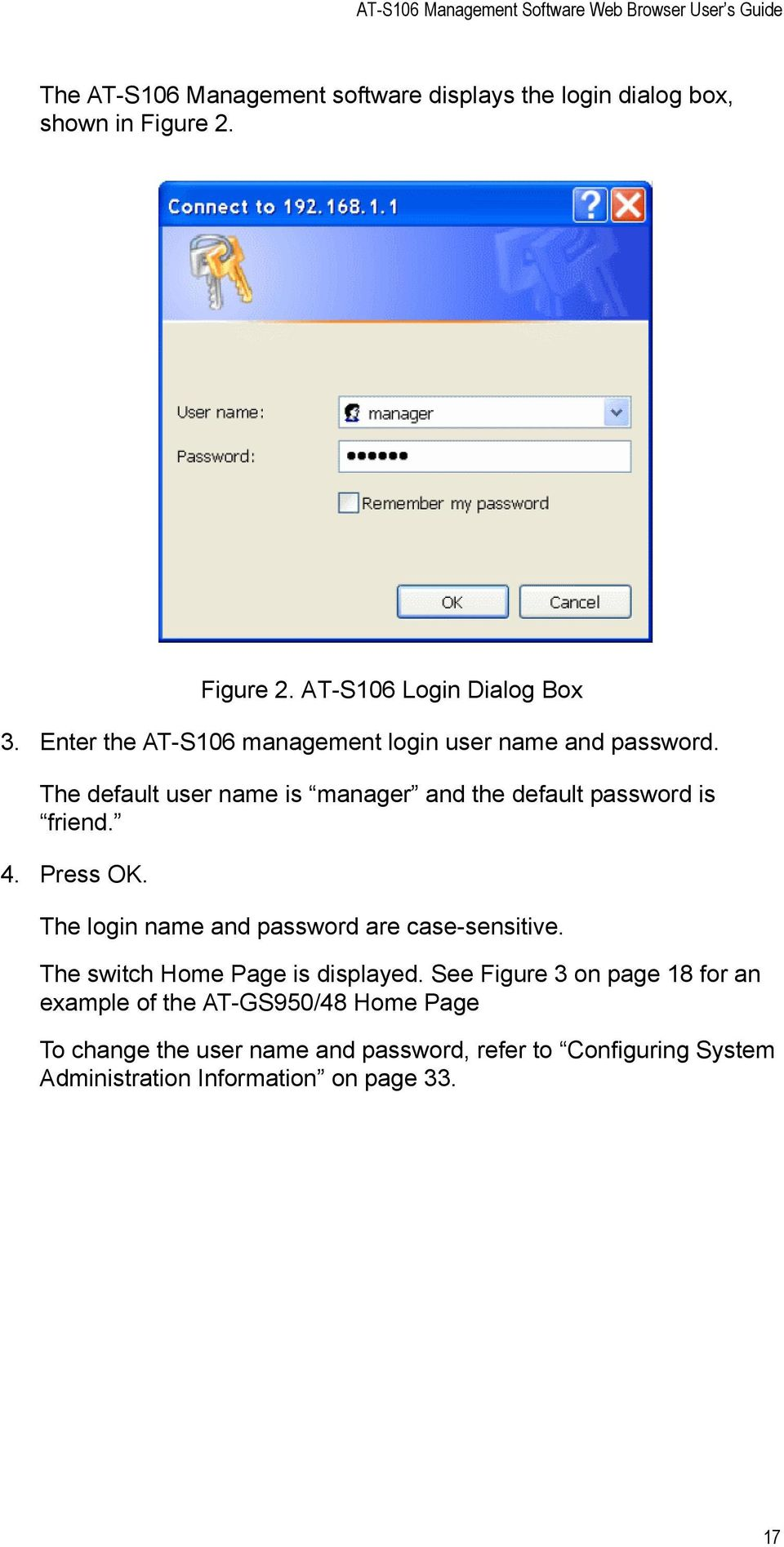 The default user name is manager and the default password is friend. 4. Press OK. The login name and password are case-sensitive.