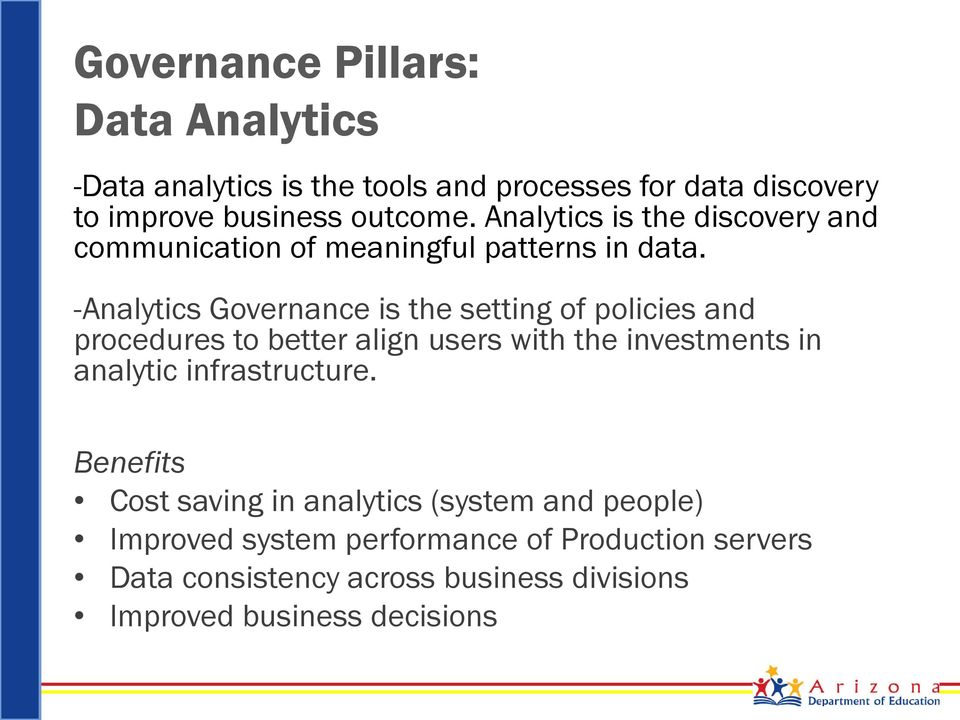 -Analytics Governance is the setting of policies and procedures to better align users with the investments in analytic