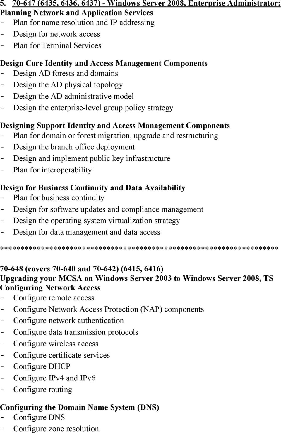 enterprise-level group policy strategy Designing Support Identity and Access Management Components - Plan for domain or forest migration, upgrade and restructuring - Design the branch office