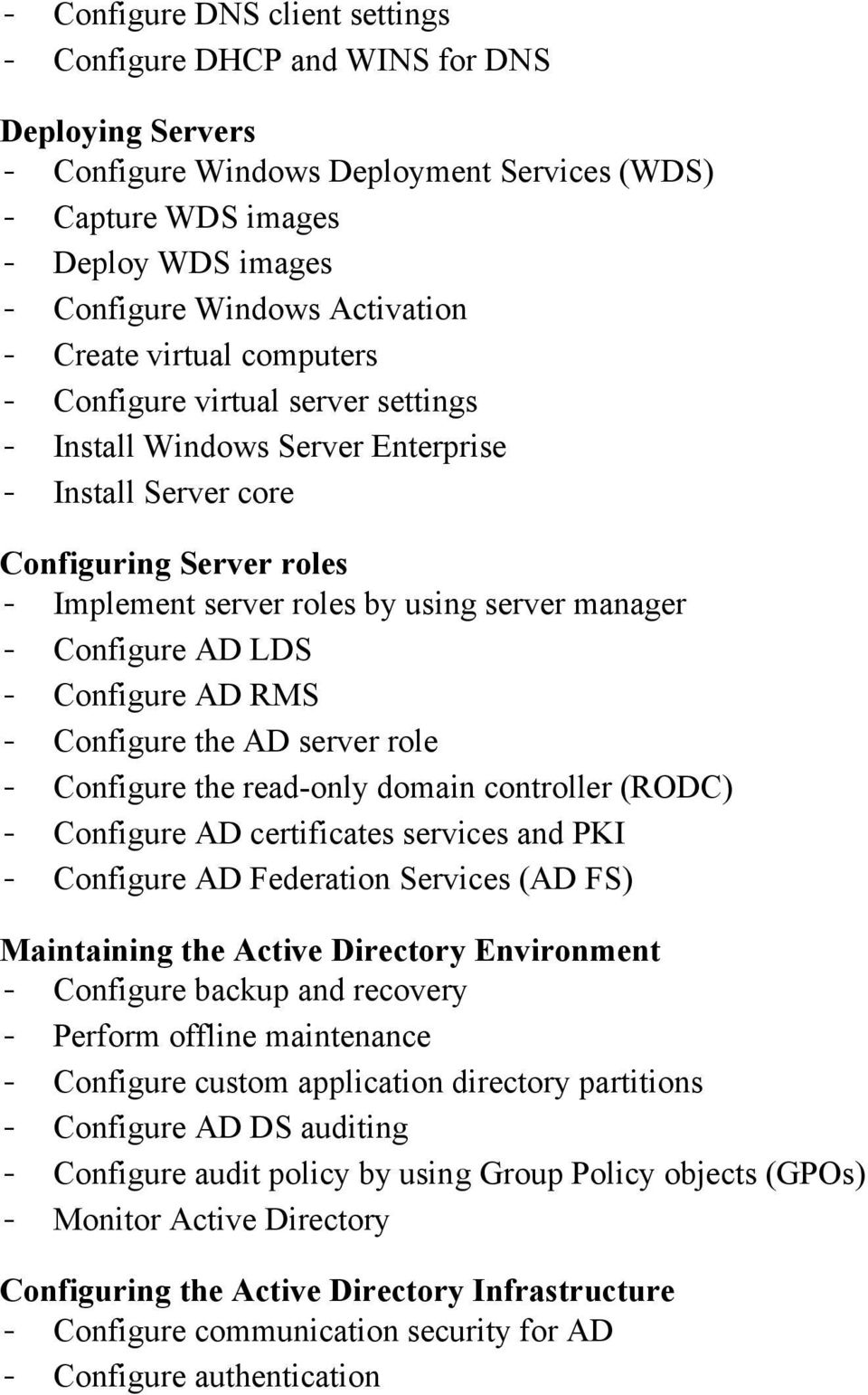 manager - Configure AD LDS - Configure AD RMS - Configure the AD server role - Configure the read-only domain controller (RODC) - Configure AD certificates services and PKI - Configure AD Federation