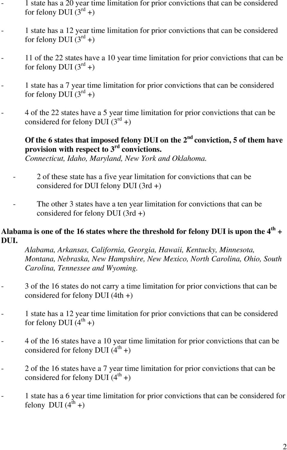 prior convictions that can be considered Of the 6 states that imposed felony DUI on the 2 nd conviction, 5 of them have provision with respect to 3 rd convictions.