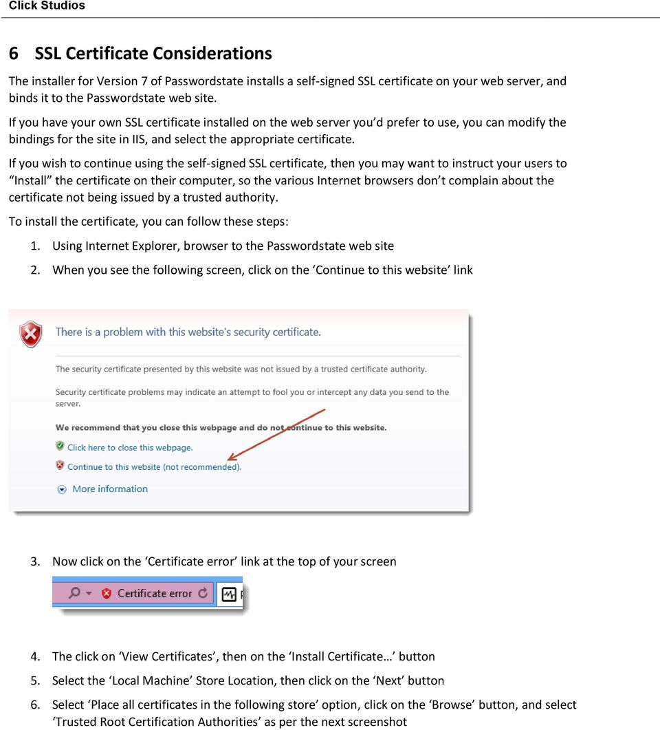 If you wish to continue using the self-signed SSL certificate, then you may want to instruct your users to Install the certificate on their computer, so the various Internet browsers don t complain