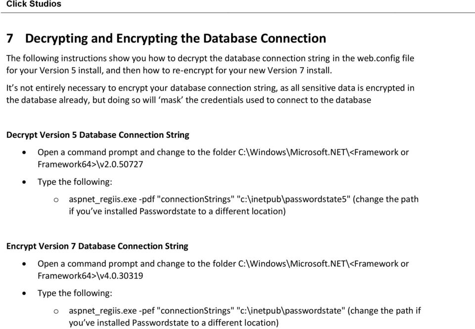 It s not entirely necessary to encrypt your database connection string, as all sensitive data is encrypted in the database already, but doing so will mask the credentials used to connect to the