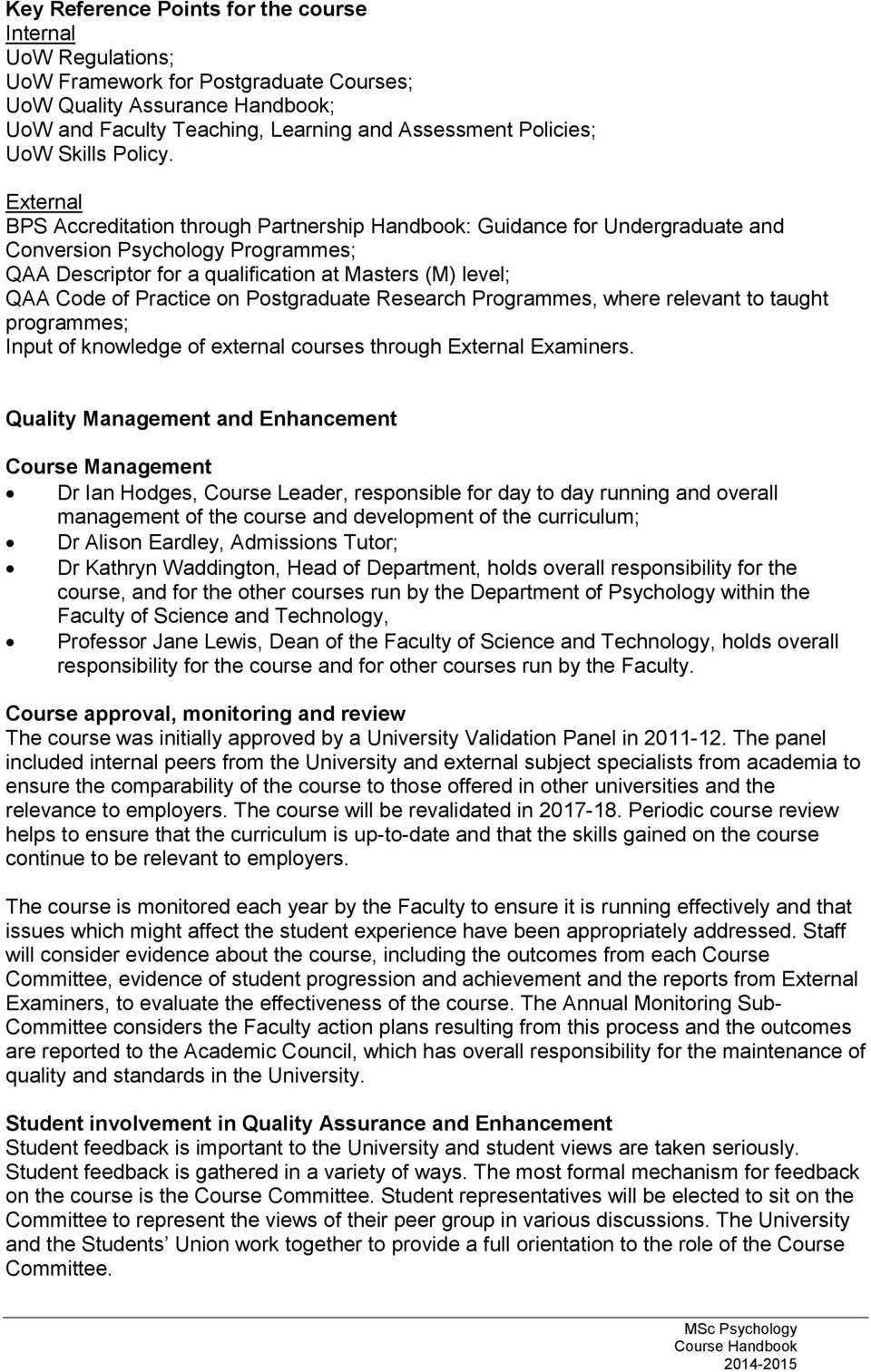 External BPS Accreditation through Partnership Handbook: Guidance for Undergraduate and Conversion Psychology Programmes; QAA Descriptor for a qualification at Masters (M) level; QAA Code of Practice