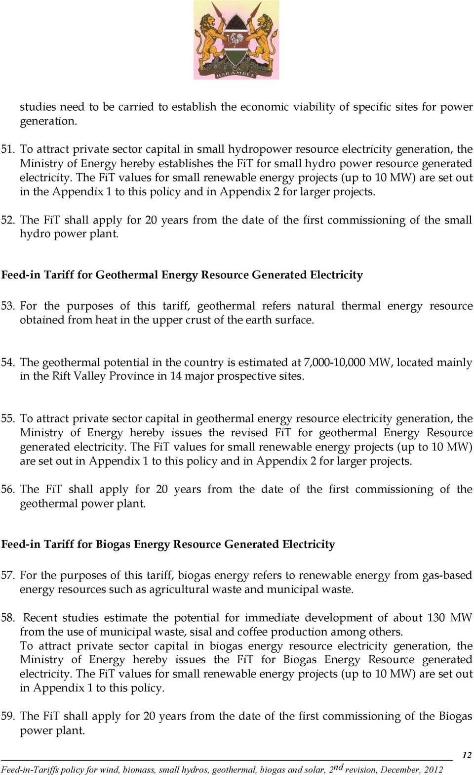 The FiT values for small renewable energy projects (up to 10 MW) are set out in the Appendix 1 to this policy and in Appendix 2 for larger projects. 52.