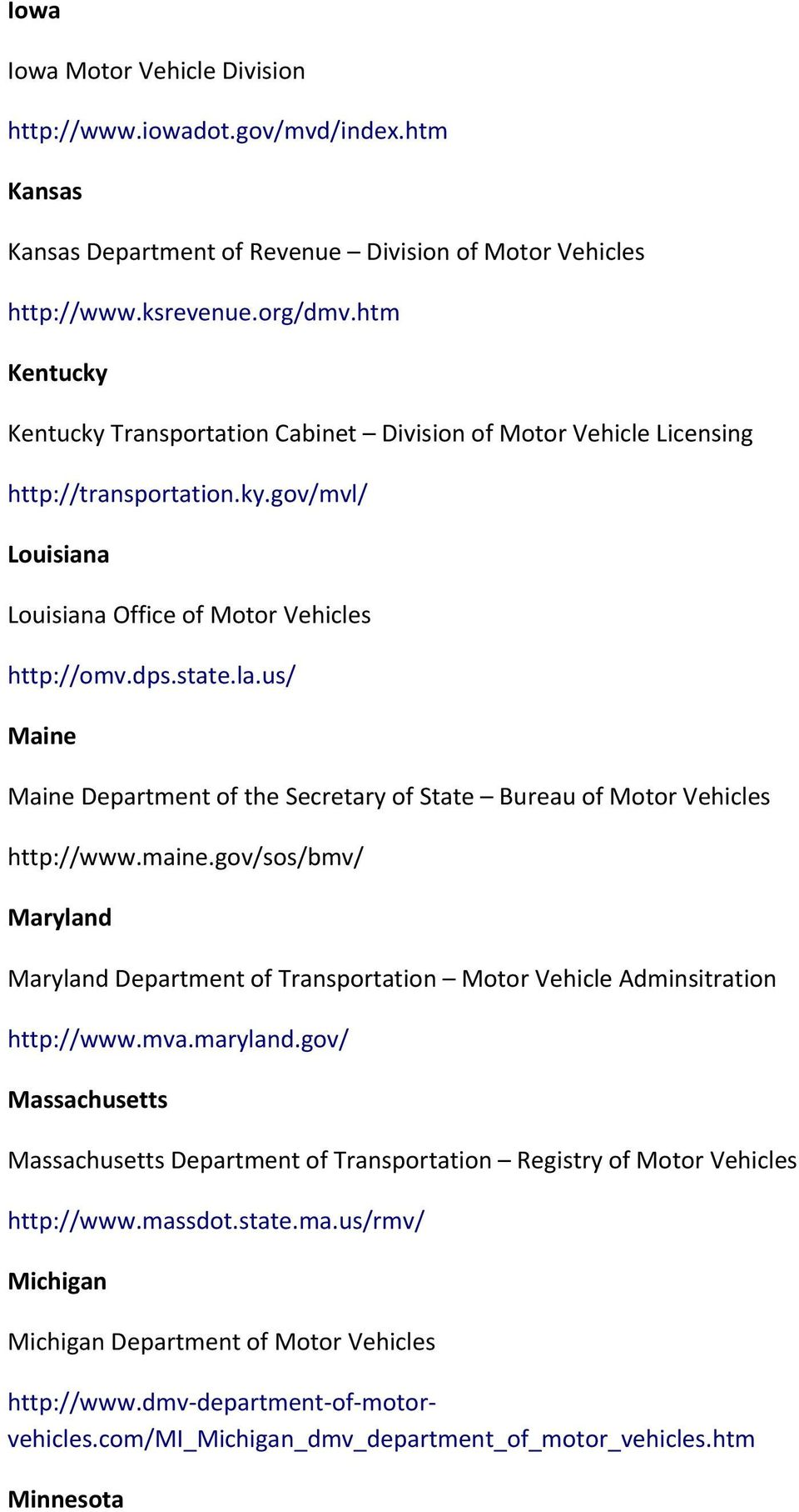 us/ Maine Maine Department of the Secretary of State Bureau of Motor Vehicles http://www.maine.gov/sos/bmv/ Maryland Maryland Department of Transportation Motor Vehicle Adminsitration http://www.mva.
