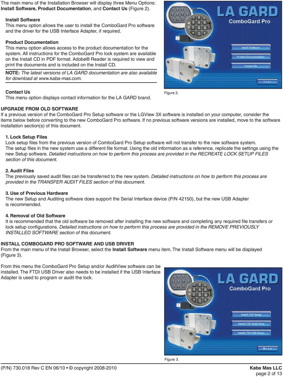 Product Documentation This menu option allows access to the product documentation for the system. All instructions for the ComboGard Pro lock system are available on the Install CD in PDF format.